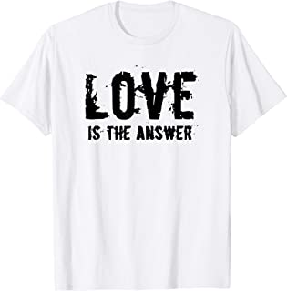 love is the answer t shirt
