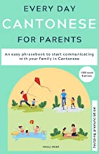 Everyday Cantonese for Parents: Learn Cantonese: a practical Cantonese phrasebook with parenting phrases to communicate wi...