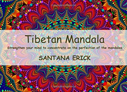 TIBETAN MANDALA: Strengthen your mind to concentrate on the perfection of the mandalas