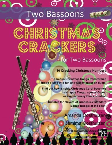 Christmas Crackers for Two Bassoons: 10 Cracking Christmas Numbers transformed from noble christmas carols into wacky duets, each in a unique style ... for two equal players of Grades 5-7 standard.