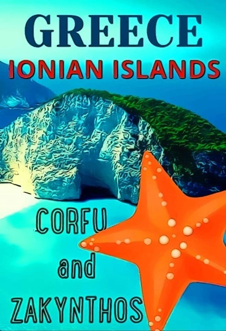 記述するマージバーターGreece, Ionian Islands (Corfu & Zakynthos): The Best Beach Vacation Spots in the Greek Ionian Islands. An Overview of the Places to Visit in Corfu and Zakynthos. (English Edition)