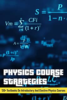 Physics Course Strategies: 130+ Textbooks On Introductory And Elective Physics Courses: Top Universities For Physics In India