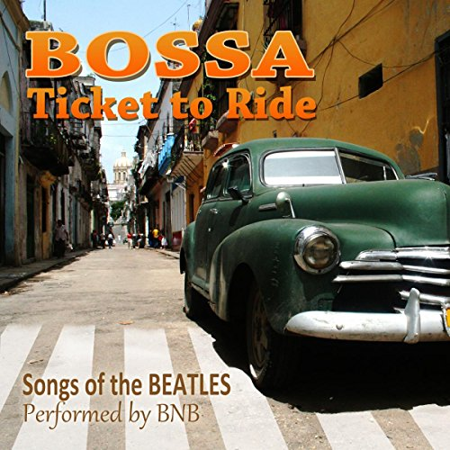 Bossa: Ticket To Ride (Songs of the Beatles)