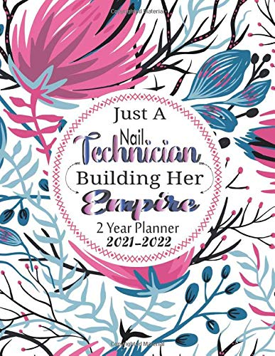 Just A Nail Technician Building Her Empire: 2 Year Planner 2021-2022: Unique Nail Technician Gifts for Women.24 Months Agenda with Holidays! Monthly & ... focus & goals/Weekly To-do list & notes.