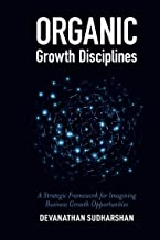 Organic Growth Disciplines: A Strategic Framework for Imagining Business Growth Opportunities