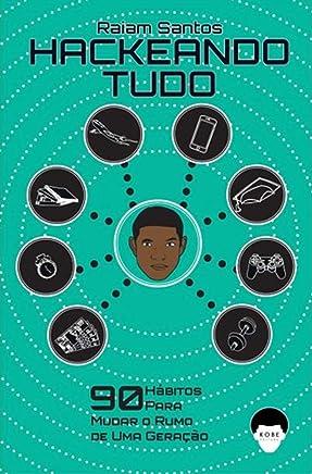 Hackeando Tudo: 90 Hábitos Para Mudar o Rumo de Uma Geração [Ebook]