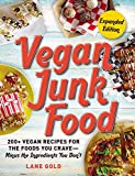 Vegan Junk Food, Expanded Edition: 200+ Vegan Recipes for the Foods...
