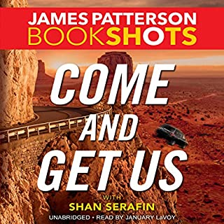 Come and Get Us                   By:                                                                                                                                 James Patterson,                                                                                        Shan Serafin                               Narrated by:                                                                                                                                 January LaVoy                      Length: 2 hrs and 54 mins     97 ratings     Overall 4.2
