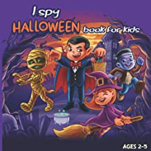 I spy Halloween book for kids ages 2-5: A Fun Halloween Activity Book For Toddlers (I Spy With My Little Eye Something Beg...