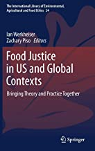 Food Justice in US and Global Contexts: Bringing Theory and Practice Together (The International Library of Environmental, Agricultural and Food Ethics)