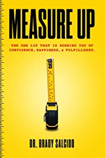 Measure Up: How One Lie Is Robbing You of Confidence, Happiness, & Fulfillment.