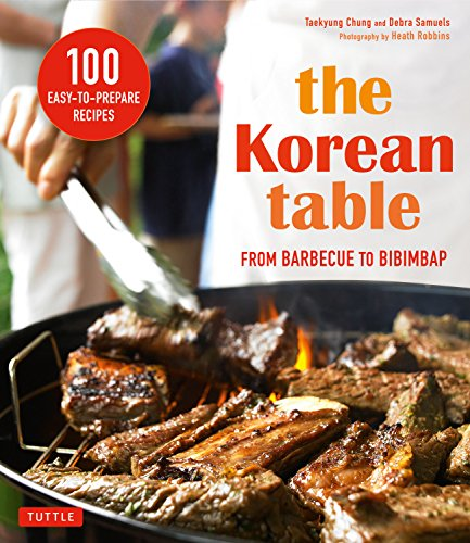 The Korean Table: From Barbecue to Bibimbap 100 Easy-To-Prepare Recipes