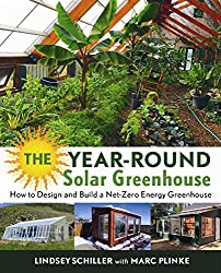 Year-Round Solar Greenhouse: How to Design and Build a Net-Zero Energy Greenhouse