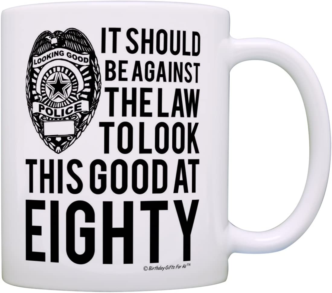 80th Birthday Gifts For All Against the Law Look This Good at Eighty Gift Coffee Mug Tea Cup White