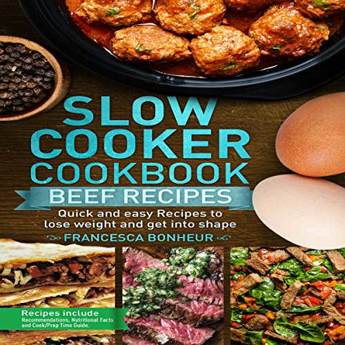 Slow Cooker Cookbook: Quick and Easy Beef Recipes to Lose Weight and Get into Shape audiobook cover art