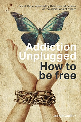 Addiction Unplugged : How To Be Free