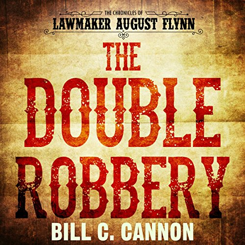 The Double Robbery     The Chronicles of Lawmaker August Flynn, Book 2              By:                                                                                                                                 Bill C Cannon                               Narrated by:                                                                                                                                 Michael Stuhre                      Length: 1 hr and 39 mins     Not rated yet     Overall 0.0