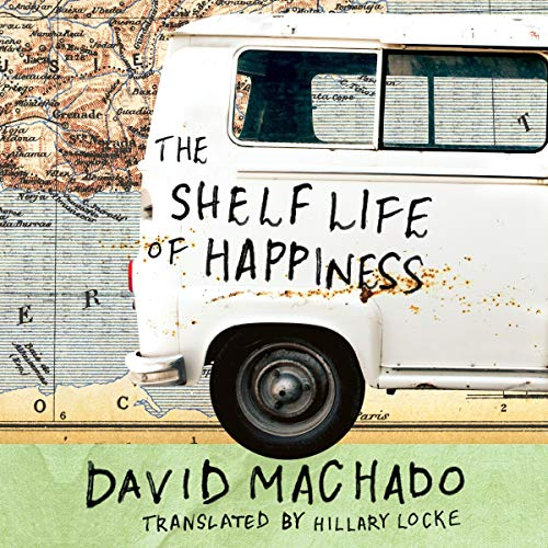 The Shelf Life of Happiness Audiobook By David Machado,                                                                                        Hillary Locke - translator cover art
