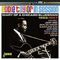 Eddie Taylor In Session - Diary Of A Chicago Bluesman 1953-1957 [ORIGINAL RECORDINGS REMASTERED] by Eddie Taylor (2016-02-01)