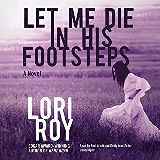 Let Me Die in His Footsteps                   By:                                                                                                                                 Lori Roy                               Narrated by:                                                                                                                                 Andi Arndt,                                                                                        Emily Woo Zeller                      Length: 10 hrs and 11 mins     114 ratings     Overall 4.0