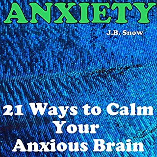 Anxiety: 21 Ways to Calm Your Anxious Brain cover art