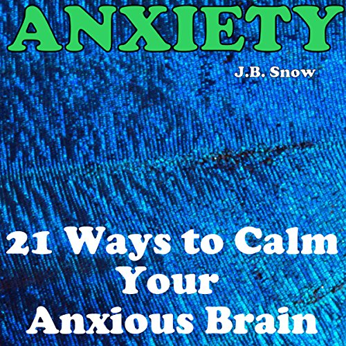 Anxiety: 21 Ways to Calm Your Anxious Brain audiobook cover art