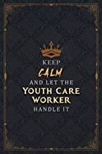 Youth Care Worker Notebook Planner - Keep Calm And Let The Youth Care Worker Handle It Job Title Working Cover Journal: Wo...