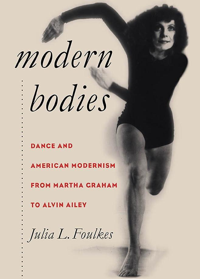 スカーフここに無実Modern Bodies: Dance and American Modernism from Martha Graham to Alvin Ailey (Cultural Studies of the United States)