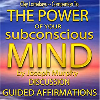 Companion To: The Power of Your Subconscious Mind by Joseph Murphy: Discussion & Guided Affirmations audiobook cover art