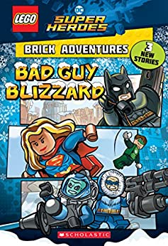 Bad Guy Blizzard (LEGO DC Comics Super Heroes: Brick Adventures) (LEGO DC Super Heroes Book 1) by [Liz Marsham]