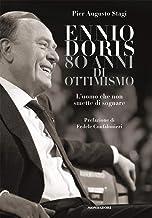 Scaricare Libri Ennio Doris. 80 anni di ottimismo. L'uomo che non smette di sognare PDF