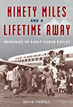 Ninety Miles and a Lifetime Away: Memories of Early Cuban Exiles