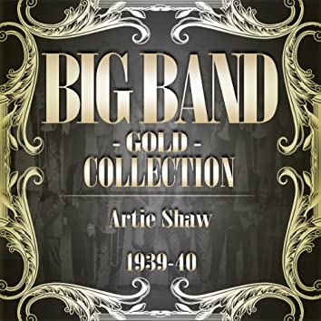 Big Band Gold Collection ( Artie Shaw 1939 - 40 )