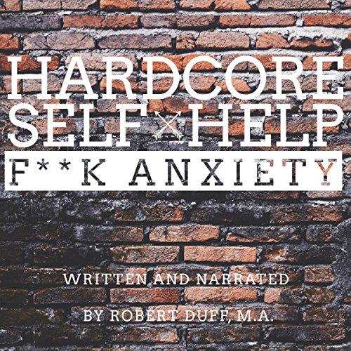 Hardcore Self Help: F--k Anxiety audiobook cover art