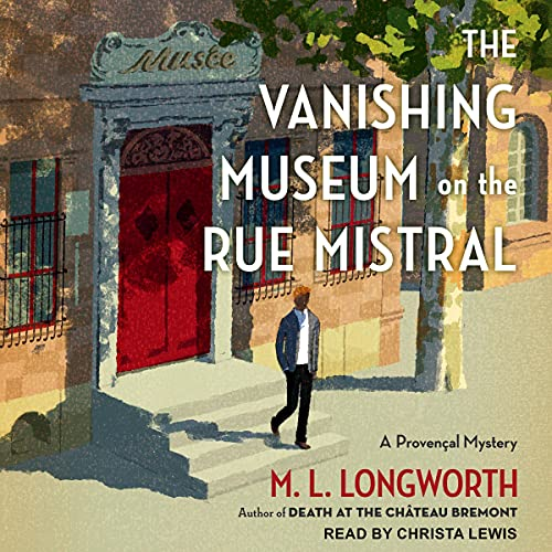 The Vanishing Museum on the Rue Mistral Audiobook By M.L. Longworth cover art
