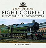 The Great Western Eight Coupled Heavy Freight Locomotives (Locomotive Portfolios)