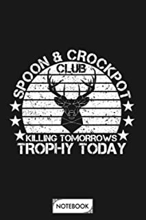 Spoon And Crock Pot Killing Tomorrows Trophy Today Hunting Lovers Notebook: Journal, Diary, Matte Finish Cover, 6x9 120 Pa...
