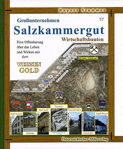 Großunternehmen Salzkammergut: Eine Offenbarung über das Leben und Wirken mit dem Weissen Gold