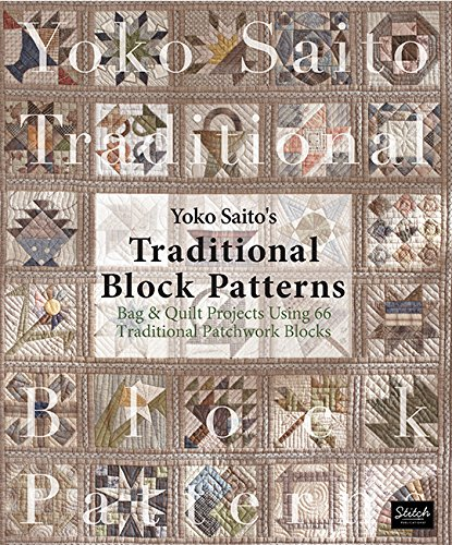 Yoko Saito's Traditional Block Patterns: Bag and Quilt Projects Using 66 Traditional Patchwork Blocks