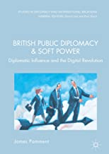 British Public Diplomacy and Soft Power: Diplomatic Influence and the Digital Revolution (Studies in Diplomacy and International Relations)