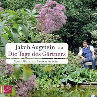 Die Tage des Gärtners     Vom Glück, im Freien zu sein              Autor:                                                                                                                                 Jakob Augstein                               Sprecher:                                                                                                                                 Jakob Augstein                      Spieldauer: 3 Std. und 33 Min.     26 Bewertungen     Gesamt 4,4