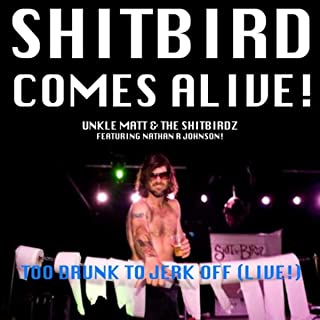 Too Drunk to Jerk Off (Live) [feat. Nathan R Johnson] [Explicit]