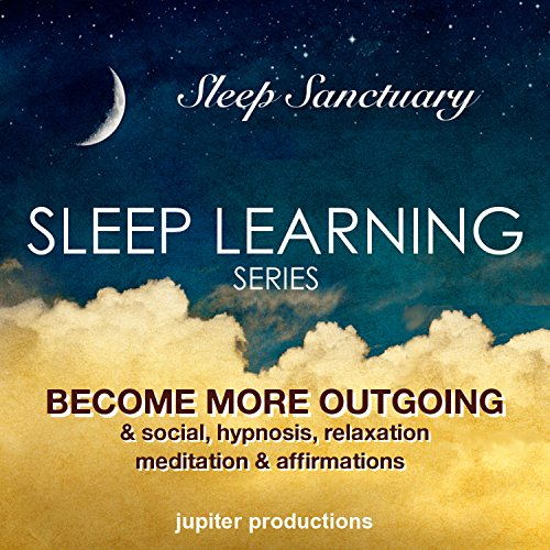 Become More Outgoing & Social: Sleep Learning, Hypnosis, Relaxation, Meditation & Affirmations audiobook cover art