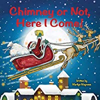Chimney or Not, Here I Come!: Nothing Can Keep Santa from Delivering His Christmas Toys!