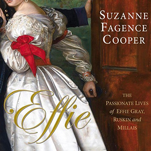 Effie: The Passionate Lives of Effie Gray, John Ruskin and Millais cover art