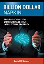 Billion Dollar Napkin: Proven Pathways to Commercialise your Intellectual Property