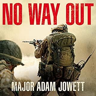 No Way Out     The Searing True Story of Men Under Siege              By:                                                                                                                                 Adam Jowett                               Narrated by:                                                                                                                                 Gunnar Cauthery                      Length: 9 hrs and 45 mins     357 ratings     Overall 4.8