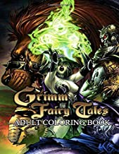 Grimm Fairy Tales Adult Coloring Book: Over 50 Sexy Coloring Pages Of Grimm Fairy Tales Adult Coloring Book To Inspire Creativity And Relaxation. A Perfect Gift For Adults