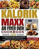 Kalorik Maxx Air Fryer Oven Cookbook 1001: The Ultimate Kalorik Digital Maxx Air Fryer Oven Roaster,...