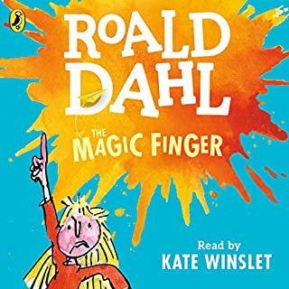 The Magic Finger                   By:                                                                                                                                 Roald Dahl                               Narrated by:                                                                                                                                 Kate Winslet                      Length: 26 mins     16 ratings     Overall 4.3